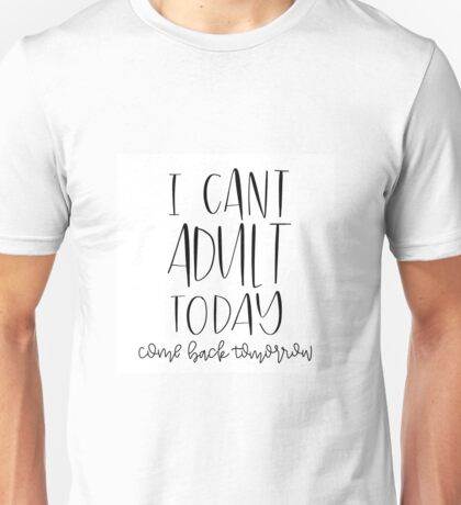 I Can't Adult Today Saying Unisex T-Shirt