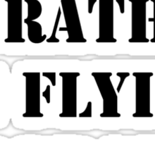 Right Now, I'd Rather Be Flying Aerobatics - Black Text Sticker