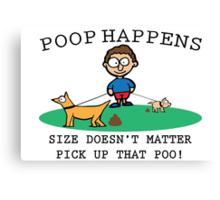 Poop Happens Size Doesn't Matter! Canvas Print