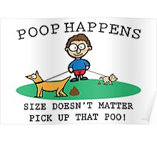 Poop Happens Size Doesn't Matter! Poster