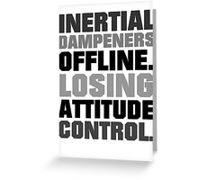 Inertial dampeners offline. Losing attitude control. Greeting Card