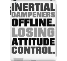 Inertial dampeners offline. Losing attitude control. iPad Case/Skin