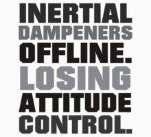 Inertial dampeners offline. Losing attitude control. by digerati