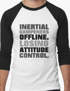 Inertial dampeners offline. Losing attitude control. Men's Baseball ¾ T-Shirt