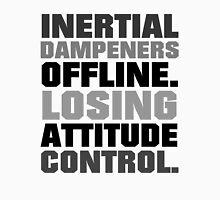 Inertial dampeners offline. Losing attitude control. Unisex T-Shirt