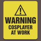 Warning Cosplayer at Work by Keez