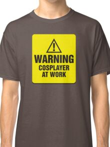 Warning Cosplayer at Work Classic T-Shirt