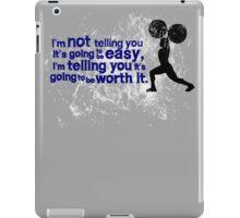 I'm not telling you it's going to be easy, I'm telling you it's going to be worth it iPad Case/Skin