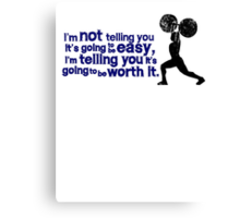 I'm not telling you it's going to be easy, I'm telling you it's going to be worth it Canvas Print
