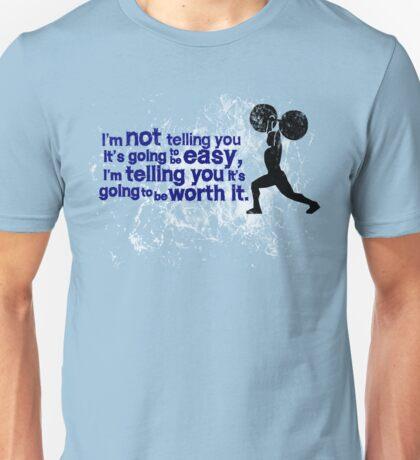 I'm not telling you it's going to be easy, I'm telling you it's going to be worth it Unisex T-Shirt
