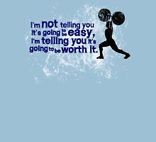 I'm not telling you it's going to be easy, I'm telling you it's going to be worth it Unisex T-Shirt