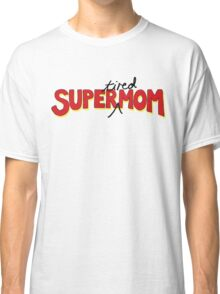 Super(tired)Mom Classic T-Shirt