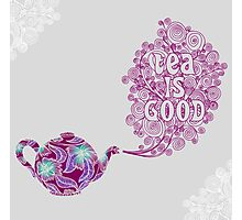 Tea is Good Photographic Print