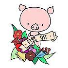 Piggy, PISS OFF by Bantambb