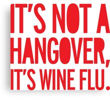 hangover, drunk, wine flu, wine, funny Canvas Print