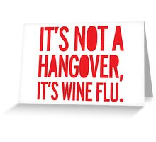 hangover, drunk, wine flu, wine, funny Greeting Card