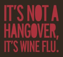 hangover, drunk, wine flu, wine, funny T-Shirt