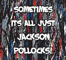 Sometimes its all just Jackson Pollocks by wordquirk