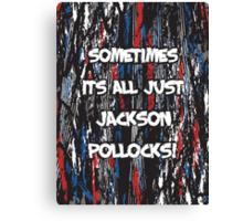 Sometimes its all just Jackson Pollocks Canvas Print