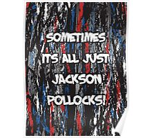 Sometimes its all just Jackson Pollocks Poster