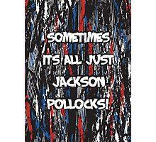 Sometimes its all just Jackson Pollocks Photographic Print