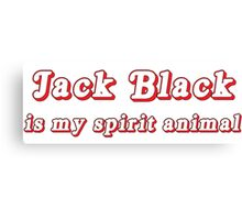 Jack Black is my spirit animal Canvas Print