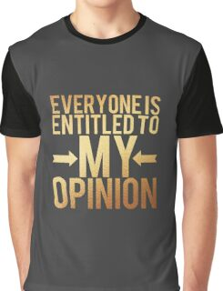 Everyone Is Entitled To My Opinion - Funny T shirt  Graphic T-Shirt