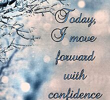 Today, I move forward with confidence and ease. by ©The Creative  Minds