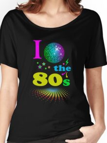 I Love The 80's eighties Women's Relaxed Fit T-Shirt