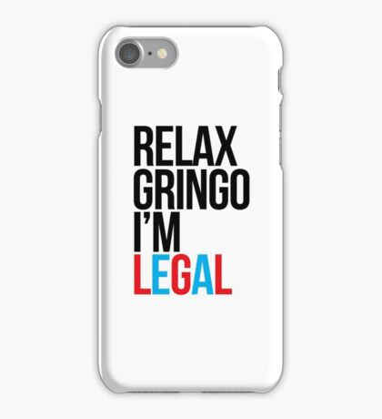RELAX GRINGO I'M LEGAL iPhone Case/Skin
