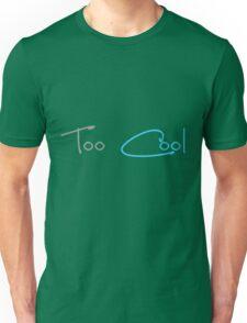 Too cool Unisex T-Shirt