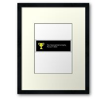You have earned a trophy, put on t shirt Framed Print