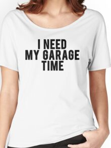 I Need My Garage Time Women's Relaxed Fit T-Shirt