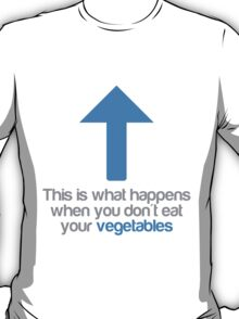 This is what happens when you don't eat your vegetables T-Shirt