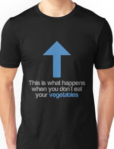 This is what happens when you don't eat your vegetables Unisex T-Shirt