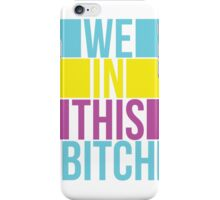 We in this bitch iPhone Case/Skin