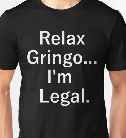 Relax Gringo Im Legal Unisex T-Shirt