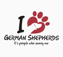 I Love German Shepherds It's People Who Annoy Me by 2E1K