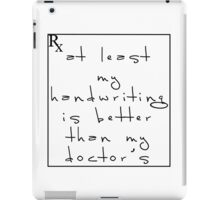Doctor's handwriting sucks! iPad Case/Skin