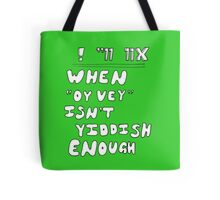 "When ""Oy vey"" isn't Yiddish enough (version 1) Tote Bag"