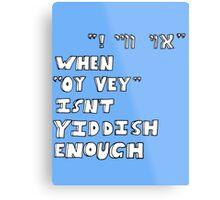 "When ""Oy vey"" isn't Yiddish enough (version 2) Metal Print"