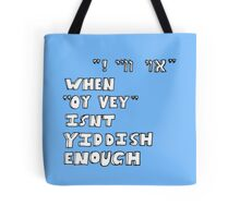 "When ""Oy vey"" isn't Yiddish enough (version 2) Tote Bag"