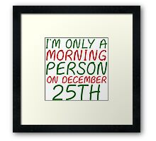 I'M ONLY A MORNING PERSON ON DECEMBER 25TH (HOODIE) Framed Print