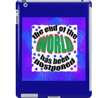 The end of the WORLD has been postponed iPad Case/Skin