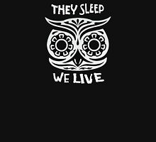 They Sleep We Live Unisex T-Shirt