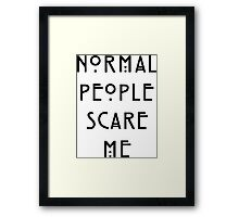 Normal people scare me Framed Print