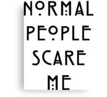 Normal people scare me Canvas Print