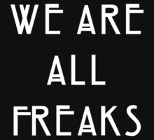 We are all freaks by princessbedelia