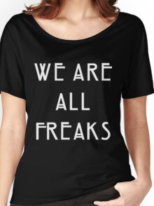 We are all freaks Women's Relaxed Fit T-Shirt
