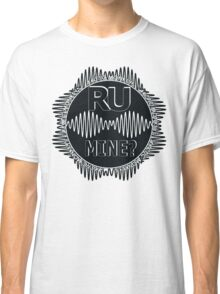 R U Mine? Blck/Wht/Blck Classic T-Shirt